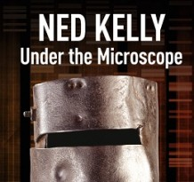 Ned Kelly Under the Microscope